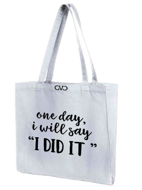 tote bag quote one day I will say I did it