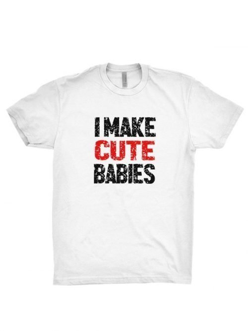i-make-cute-babies-t-shirt